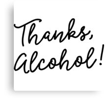 Thanks, Alcohol! Canvas Print