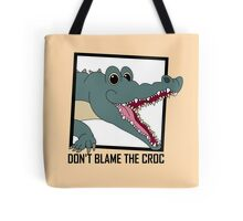 DON'T BLAME THE CROC Tote Bag