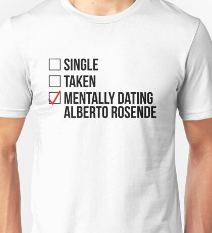 MENTALLY DATING ALBERTO ROSENDE Unisex T-Shirt