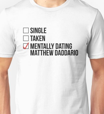 MENTALLY DATING MATTHEW DADDARIO Unisex T-Shirt
