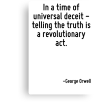 In a time of universal deceit - telling the truth is a revolutionary act. Canvas Print