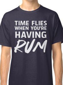 Time flies when you're having rum Classic T-Shirt