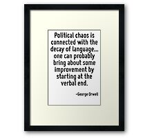 Political chaos is connected with the decay of language... one can probably bring about some improvement by starting at the verbal end. Framed Print