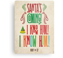 Buddy the Elf! Santa's Coming! I know him!  Metal Print