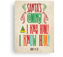 Buddy the Elf! Santa's Coming! I know him!  Canvas Print