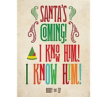 Buddy the Elf! Santa's Coming! I know him!  Photographic Print