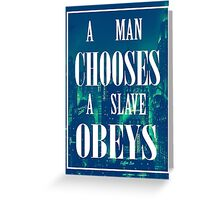 A Man Chooses, A Slave Obeys Greeting Card