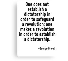 One does not establish a dictatorship in order to safeguard a revolution; one makes a revolution in order to establish a dictatorship. Canvas Print