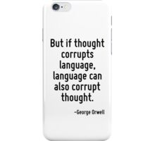 But if thought corrupts language, language can also corrupt thought. iPhone Case/Skin