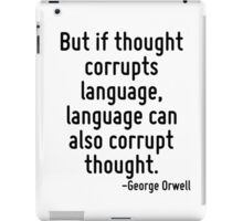 But if thought corrupts language, language can also corrupt thought. iPad Case/Skin
