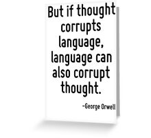 But if thought corrupts language, language can also corrupt thought. Greeting Card