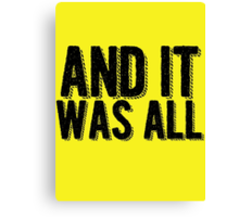 And it was all... Canvas Print
