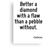 Better a diamond with a flaw than a pebble without. Canvas Print