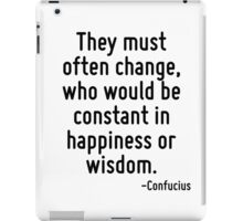 They must often change, who would be constant in happiness or wisdom. iPad Case/Skin