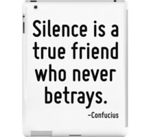 Silence is a true friend who never betrays. iPad Case/Skin