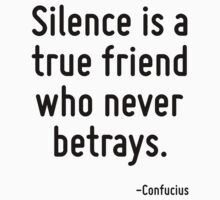 Silence is a true friend who never betrays. by Quotr