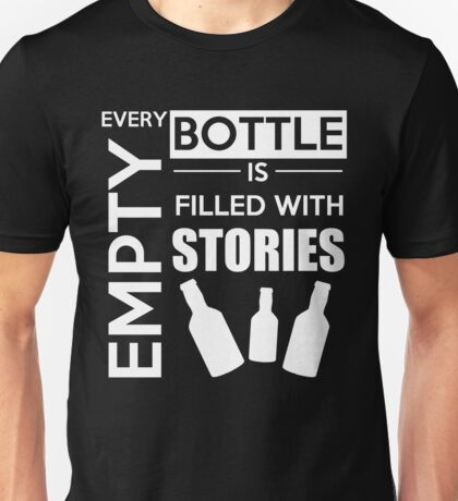 Every empty bottle is filled with stories Unisex T-Shirt