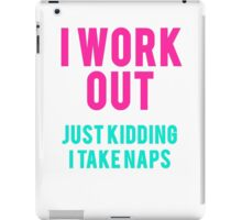 I Work Out Just Kidding I Take Naps iPad Case/Skin