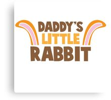 Daddy's little rabbit bunny ears Canvas Print