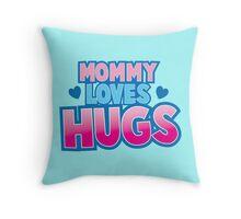 Mommy loves Hugs! Throw Pillow