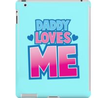 Daddy loves me! iPad Case/Skin
