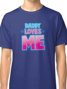 Daddy loves me! Classic T-Shirt