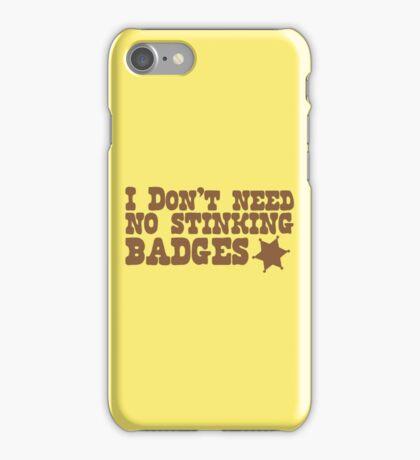 I don't need no stinking badges iPhone Case/Skin