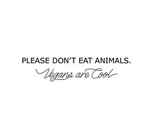 Please Don't Eat Animals - Vegans are Cool by tosojourn