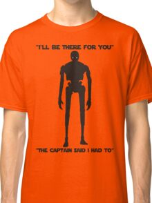 Star Wars - K-2SO The Captain said I had to Classic T-Shirt