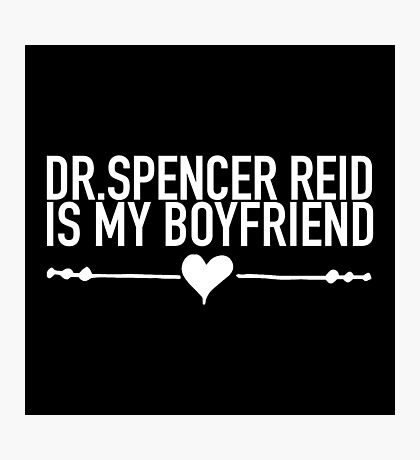 Dr. Spencer Reid Is My Boyfriend (White Letters) Photographic Print
