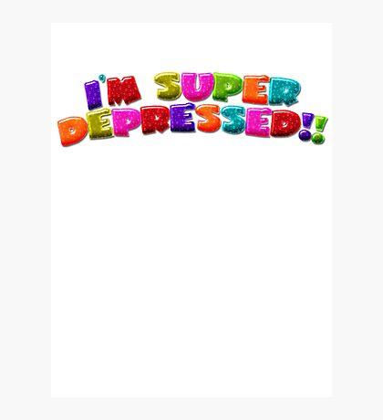 I'M SUPER DEPRESSED!! Photographic Print