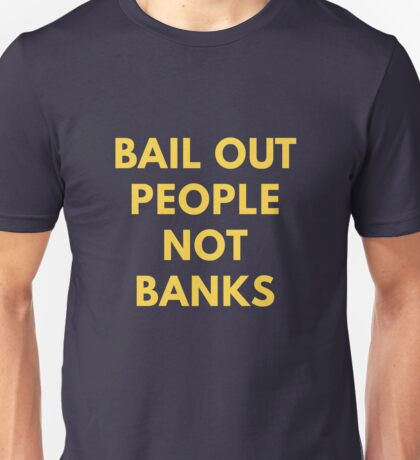 Bail Out People Not Banks Unisex T-Shirt