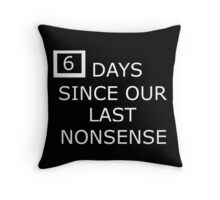 6 days since our last nonsense Throw Pillow