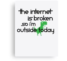 Internet Is broken So I'm Outside Today  Canvas Print