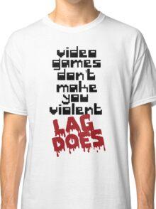 Video Games Lag Classic T-Shirt