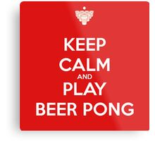 Keep Calm and Play Beer Pong Metal Print