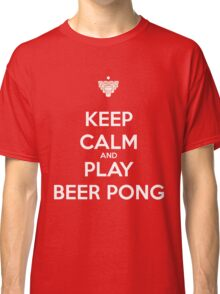 Keep Calm and Play Beer Pong Classic T-Shirt