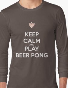 Keep Calm and Play Beer Pong Long Sleeve T-Shirt