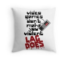 Video Game Lag Makes Me Violent Throw Pillow
