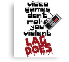 Video Game Lag Makes Me Violent Canvas Print