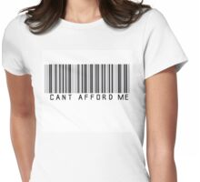 Can't Afford Me!!! Womens Fitted T-Shirt