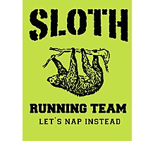 SLOTH RUNNING TEAM, LETS NAP INSTEAD Photographic Print