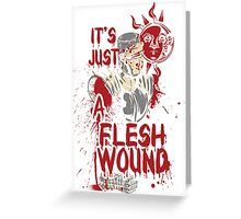 It's Just a Flesh Wound Greeting Card