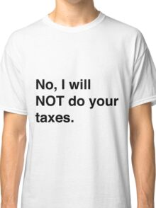No, I Will Not Do Your Taxes Funny Accounting Shirts Classic T-Shirt