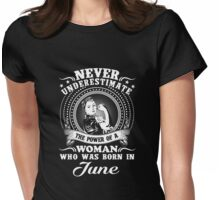 The power of a woman who was born in june T-shirt Womens Fitted T-Shirt