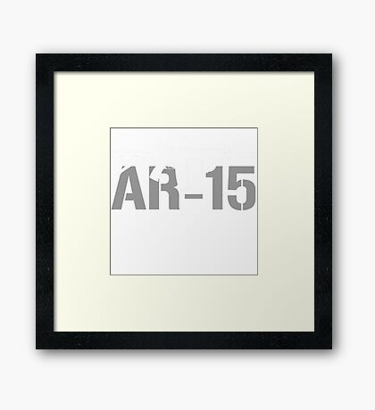 AR15 Gun Shirts Funny AR 15 T Shirts For Men Framed Print