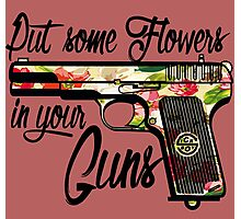 Put some Flowers in your Guns. Photographic Print