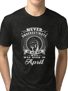 Never underestimate an old man who was born in april T-shirt Tri-blend T-Shirt
