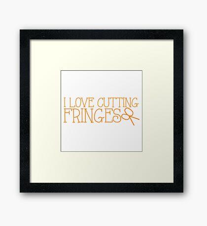 I LOVE CUTTING FRINGES Framed Print