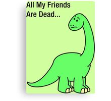 All My Friends Are Dead Canvas Print